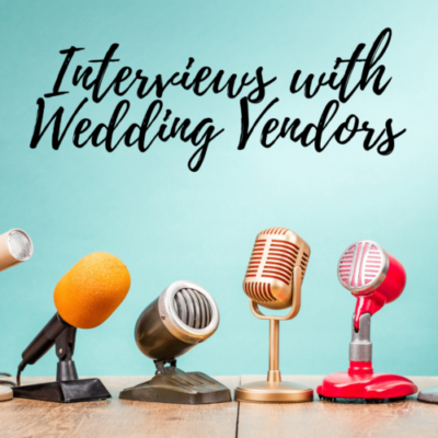 Interviews with Wedding Vendors